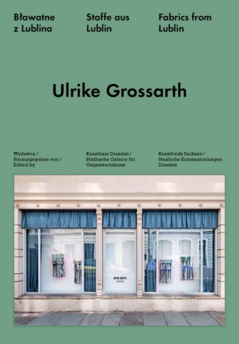 Ulrike Grossarth: Stoffe aus Lublin