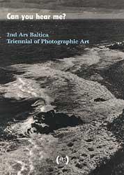 Can you hear me?  2. Ars Baltica Triennial of Photografic Art