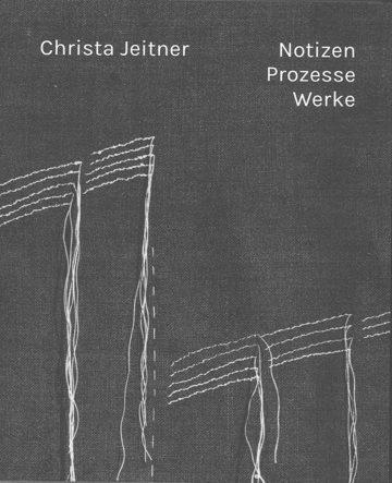 Christa Jeitner: Notizen. Prozesse. Werke